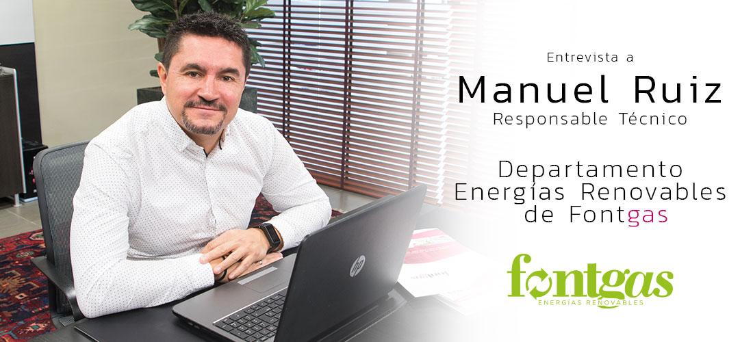 Entrevista a Manuel Ruiz. Responsable tecnico de energias renovables en Fontgas